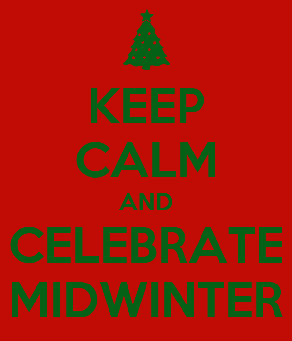 KEEP CALM AND CELEBRATE MIDWINTER