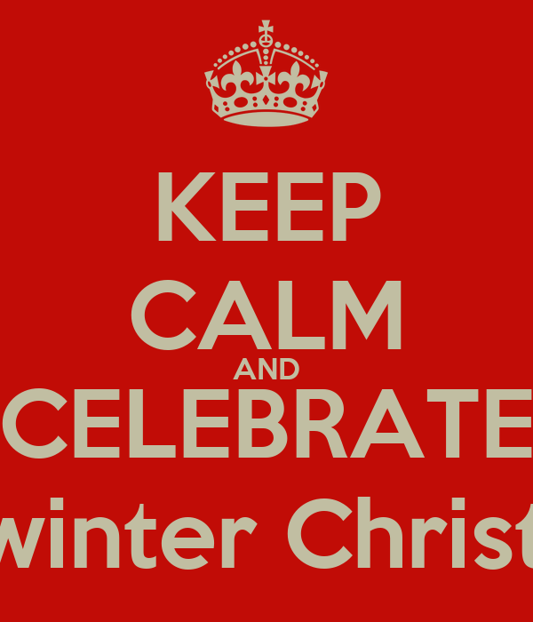 KEEP CALM AND CELEBRATE Midwinter Christmas