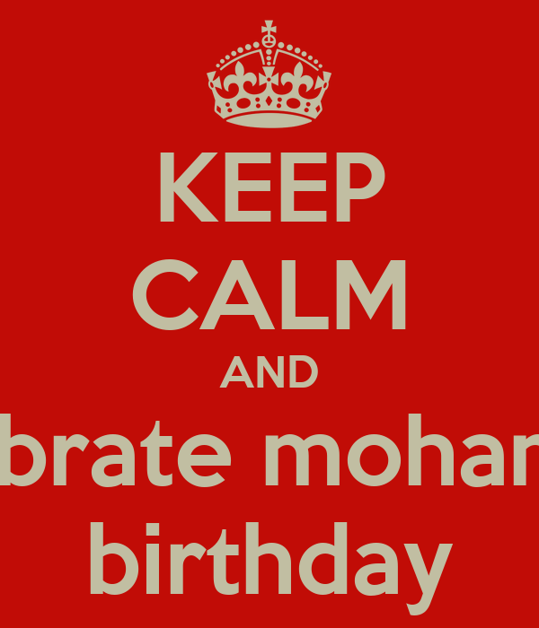 KEEP CALM AND celebrate mohamads birthday