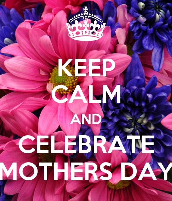 KEEP CALM AND CELEBRATE MOTHERS DAY
