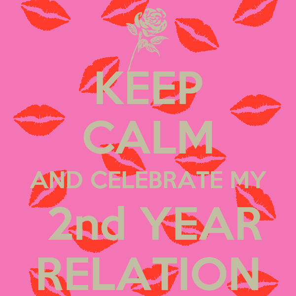 KEEP CALM AND CELEBRATE MY  2nd YEAR RELATION