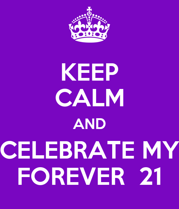 KEEP CALM AND CELEBRATE MY FOREVER  21