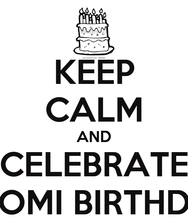 KEEP CALM AND CELEBRATE NAOMI BIRTHDAY