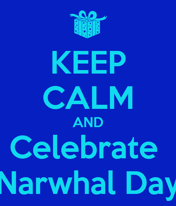 KEEP CALM AND Celebrate  Narwhal Day