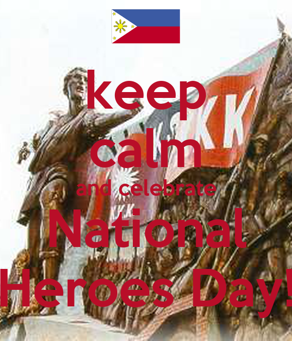 keep calm and celebrate National Heroes Day!