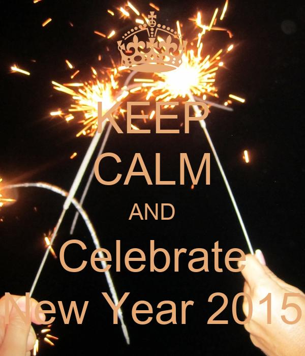 KEEP CALM AND Celebrate New Year 2015