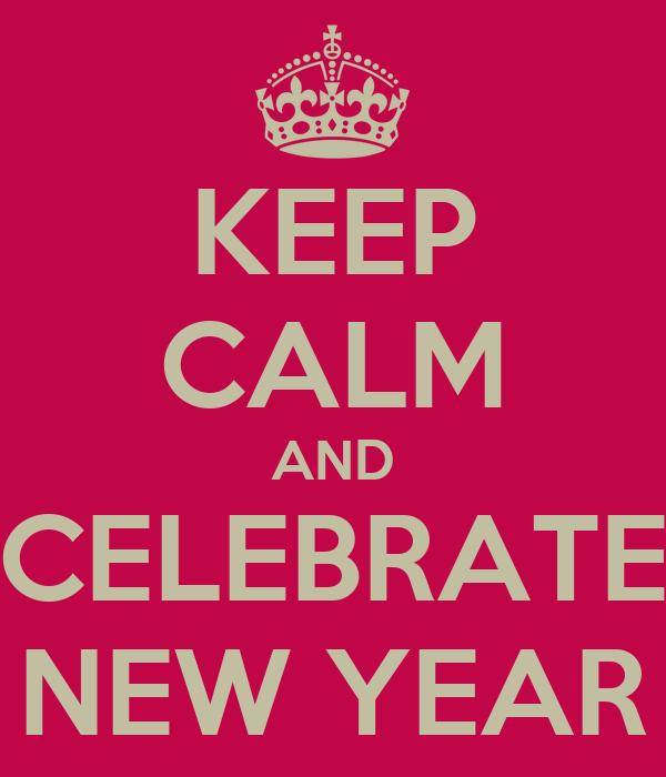 KEEP CALM AND CELEBRATE NEW YEAR