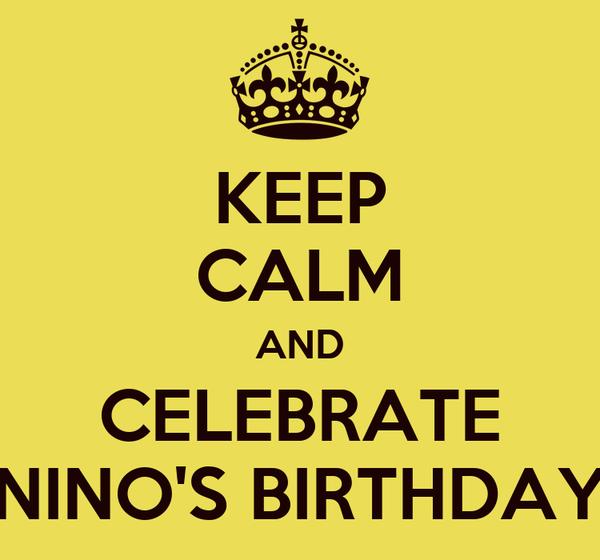 KEEP CALM AND CELEBRATE NINO'S BIRTHDAY