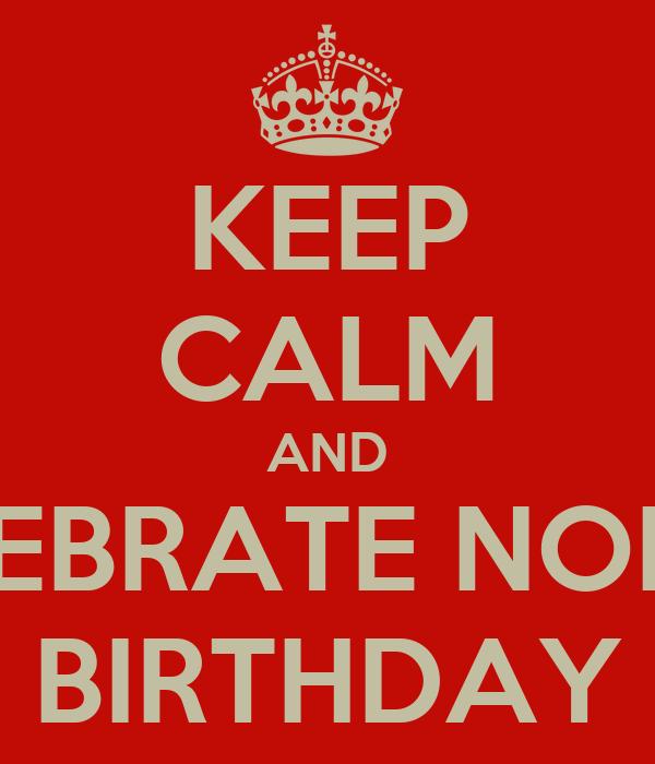 KEEP CALM AND CELEBRATE NOHA'S BIRTHDAY