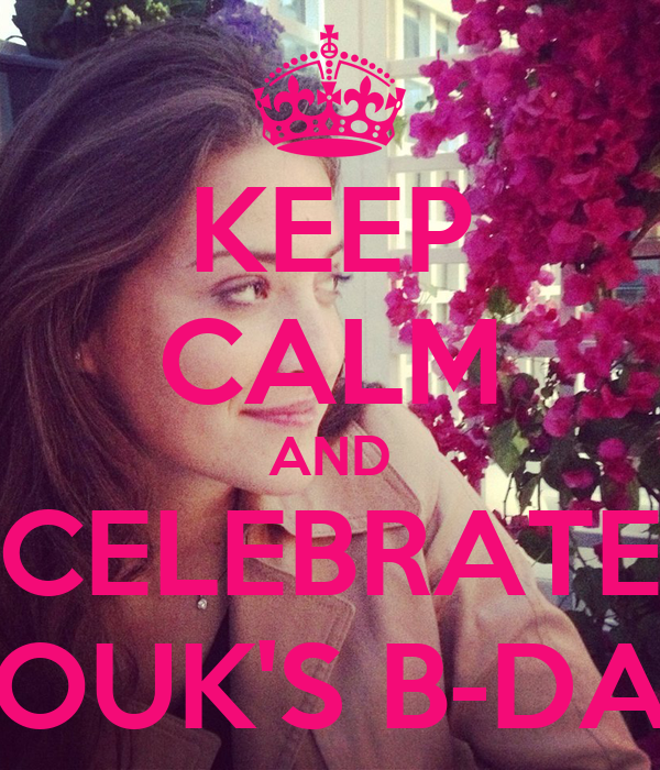 KEEP CALM AND CELEBRATE NOUK'S B-DAY