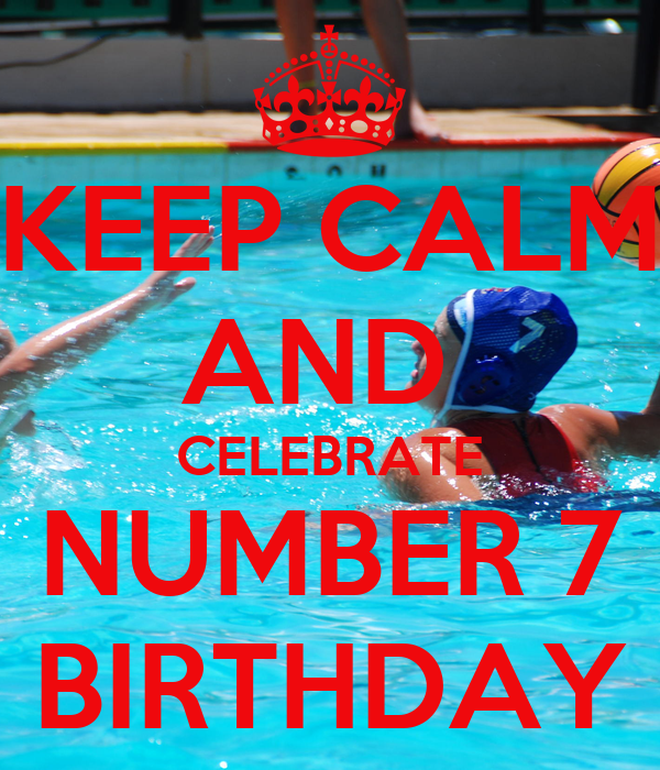 KEEP CALM AND  CELEBRATE NUMBER 7 BIRTHDAY