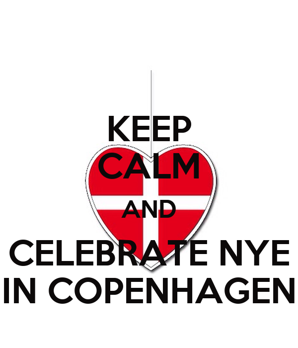 KEEP CALM AND CELEBRATE NYE IN COPENHAGEN