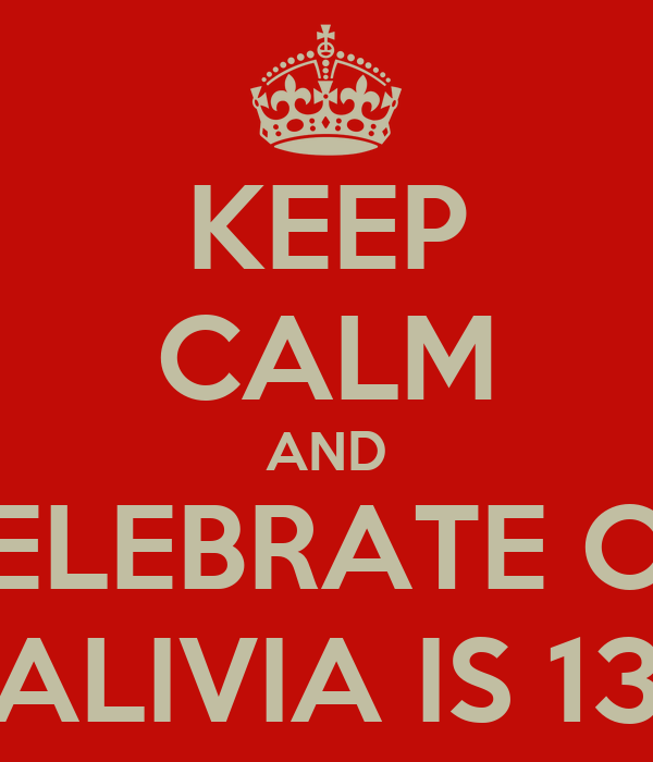 KEEP CALM AND CELEBRATE ON ALIVIA IS 13