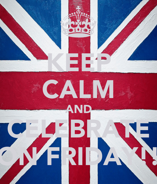 KEEP CALM AND CELEBRATE ON FRIDAY!!