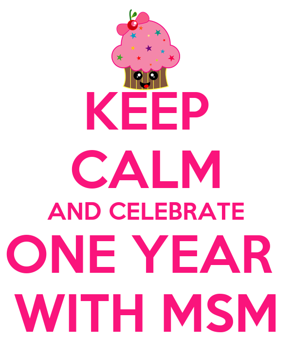 KEEP CALM AND CELEBRATE ONE YEAR  WITH MSM