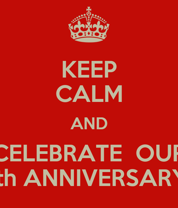 KEEP CALM AND CELEBRATE  OUR 7th ANNIVERSARY