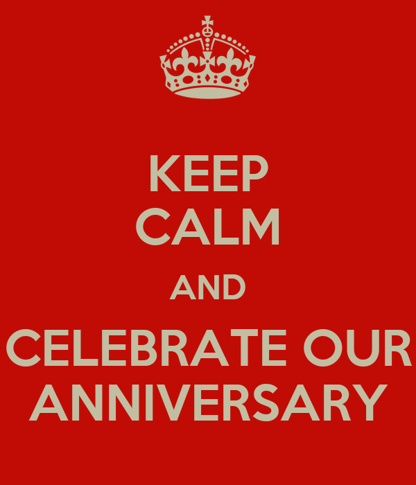 KEEP CALM AND CELEBRATE OUR ANNIVERSARY