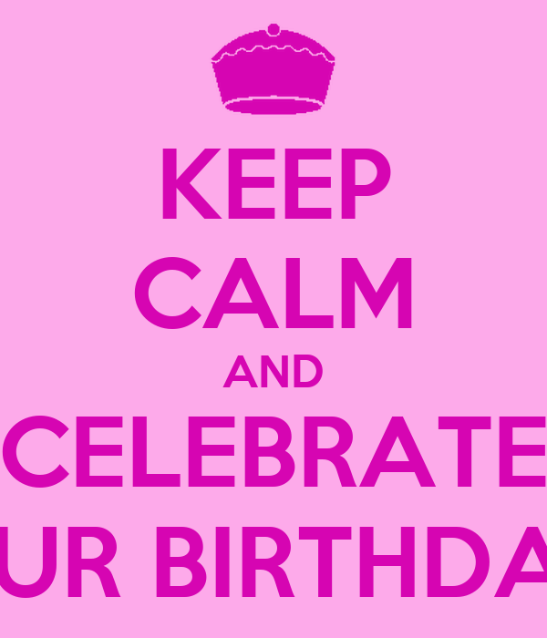 KEEP CALM AND CELEBRATE OUR BIRTHDAY