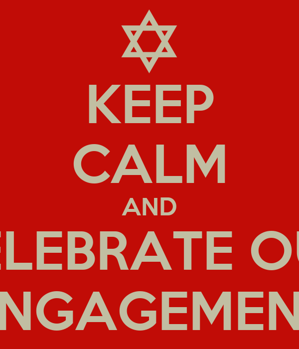 KEEP CALM AND CELEBRATE OUR ENGAGEMENT