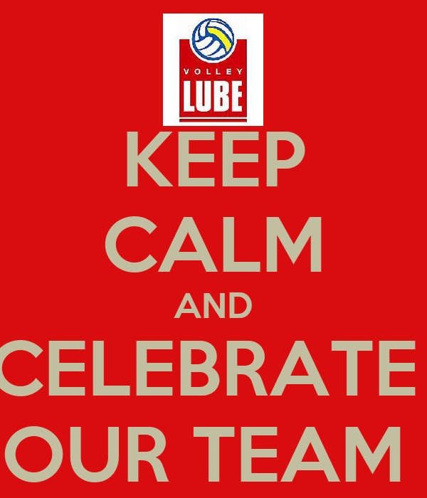 KEEP CALM AND CELEBRATE  OUR TEAM