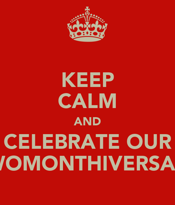KEEP CALM AND CELEBRATE OUR TWOMONTHIVERSARY