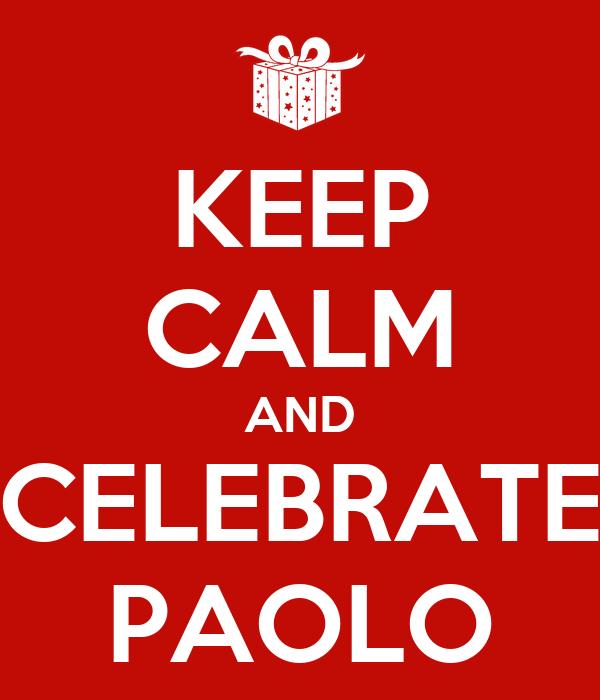 KEEP CALM AND CELEBRATE PAOLO