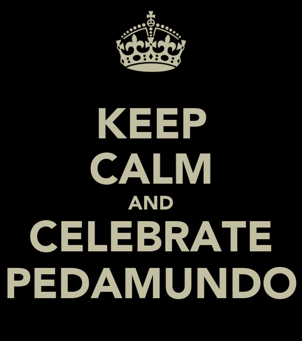 KEEP CALM AND CELEBRATE PEDAMUNDO
