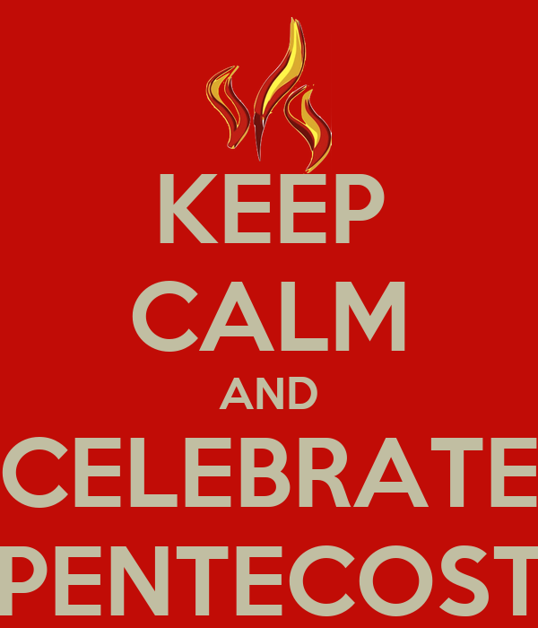 KEEP CALM AND CELEBRATE PENTECOST