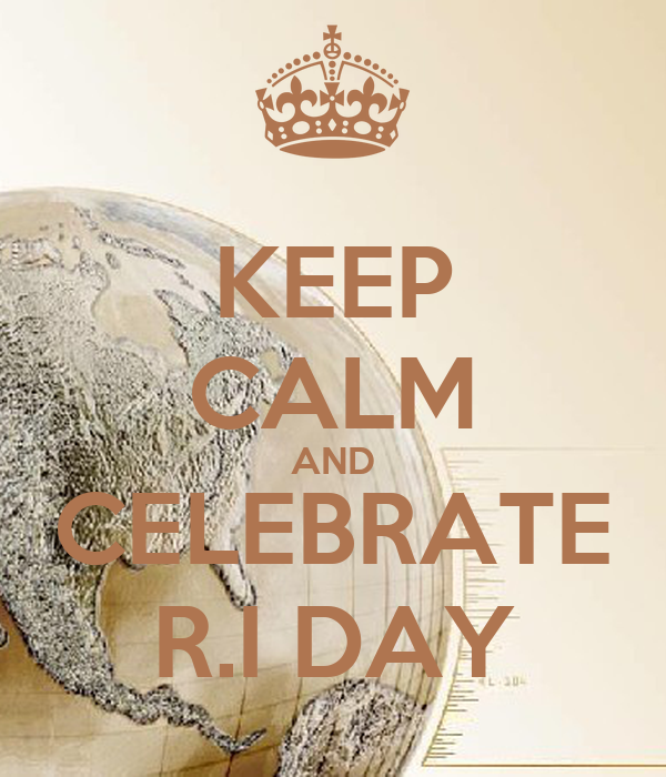 KEEP CALM AND CELEBRATE R.I DAY