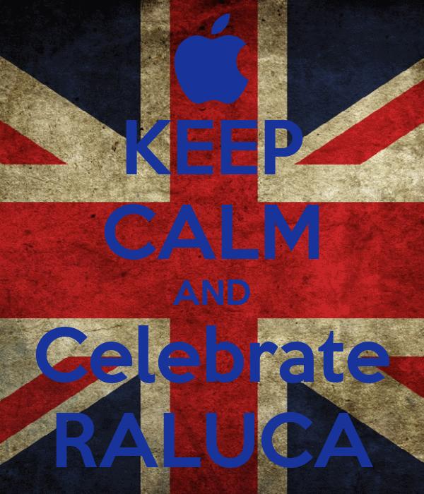 KEEP CALM AND Celebrate RALUCA