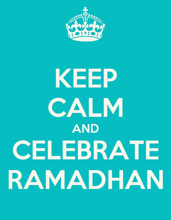 KEEP CALM AND CELEBRATE RAMADHAN