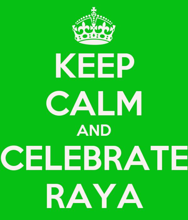 KEEP CALM AND CELEBRATE RAYA