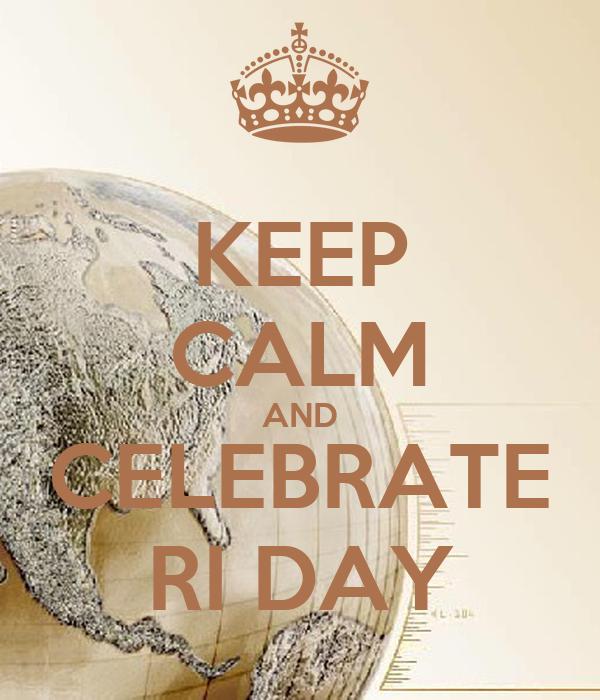 KEEP CALM AND CELEBRATE RI DAY
