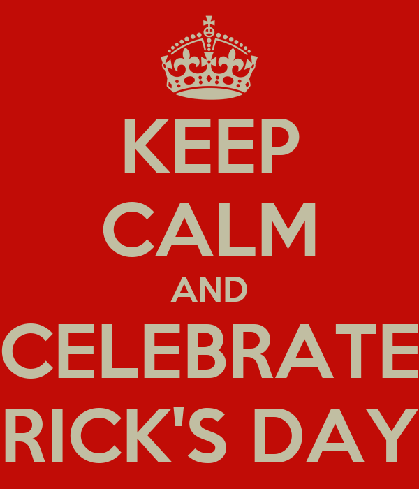 KEEP CALM AND CELEBRATE RICK'S DAY