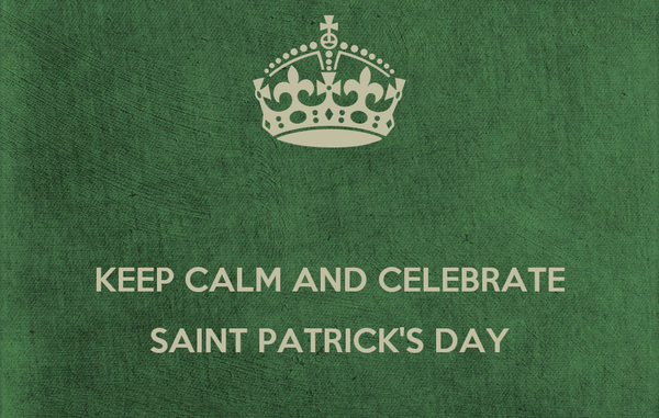 KEEP CALM AND CELEBRATE SAINT PATRICK'S DAY