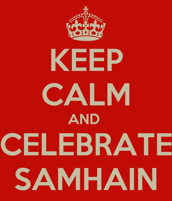 KEEP CALM AND  CELEBRATE SAMHAIN