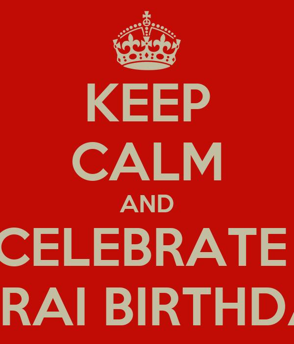KEEP CALM AND CELEBRATE  SARAI BIRTHDAY