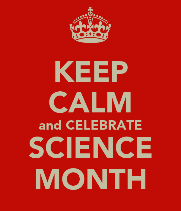 KEEP CALM and CELEBRATE SCIENCE MONTH
