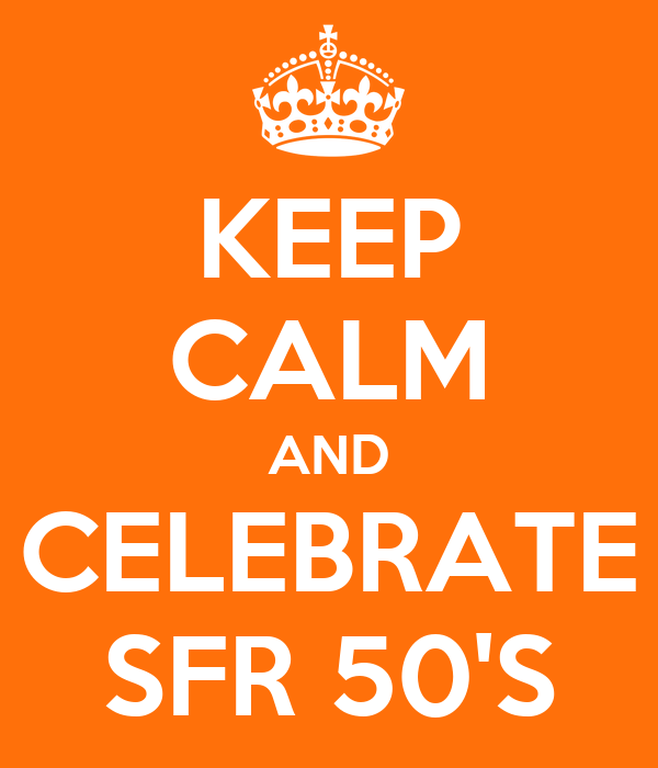KEEP CALM AND CELEBRATE SFR 50'S