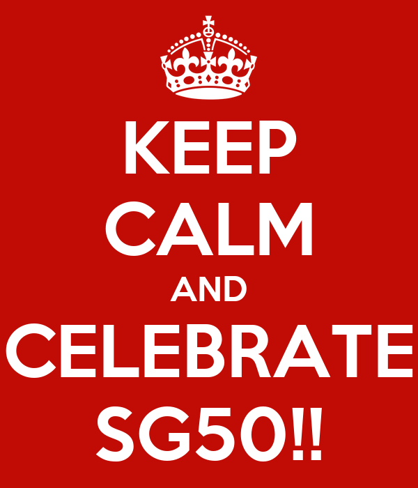 KEEP CALM AND CELEBRATE SG50!!