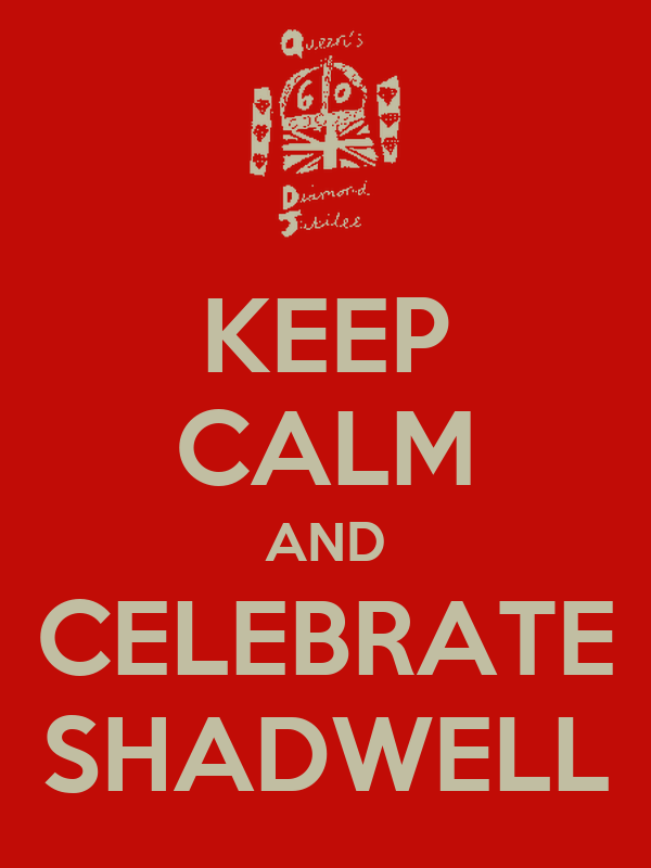 KEEP CALM AND CELEBRATE SHADWELL
