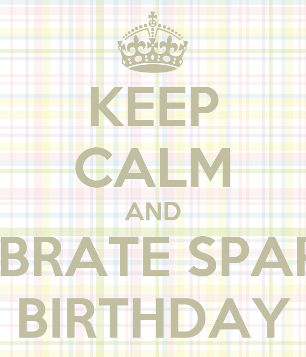 KEEP CALM AND CELEBRATE SPARTA'S BIRTHDAY