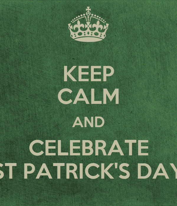 KEEP CALM AND CELEBRATE ST PATRICK'S DAY