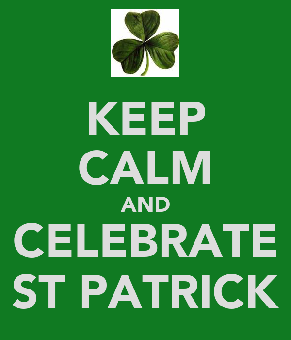 KEEP CALM AND CELEBRATE ST PATRICK