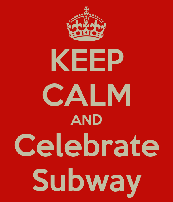KEEP CALM AND Celebrate Subway