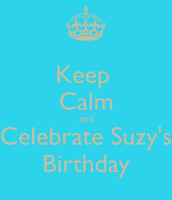 Keep  Calm and Celebrate Suzy's Birthday