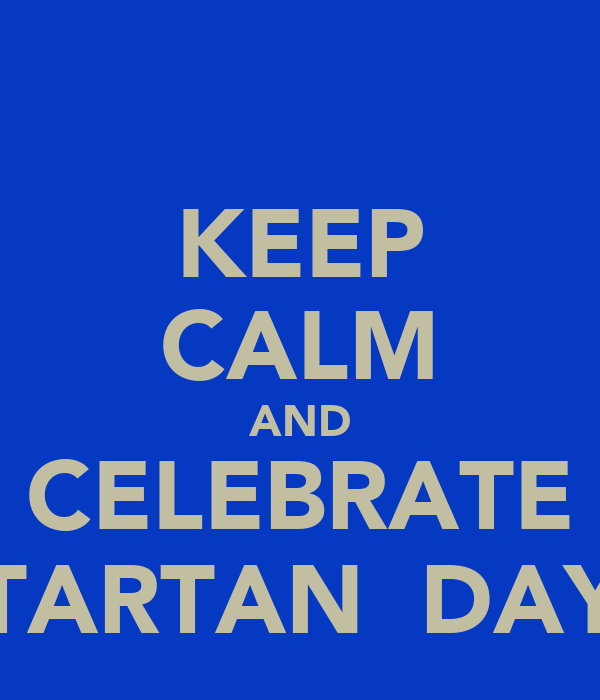 KEEP CALM AND CELEBRATE TARTAN  DAY