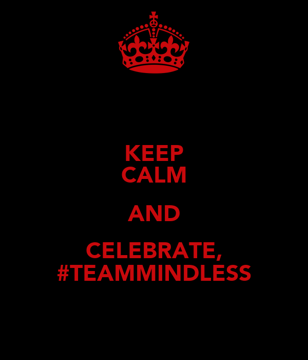 KEEP CALM AND CELEBRATE, #TEAMMINDLESS