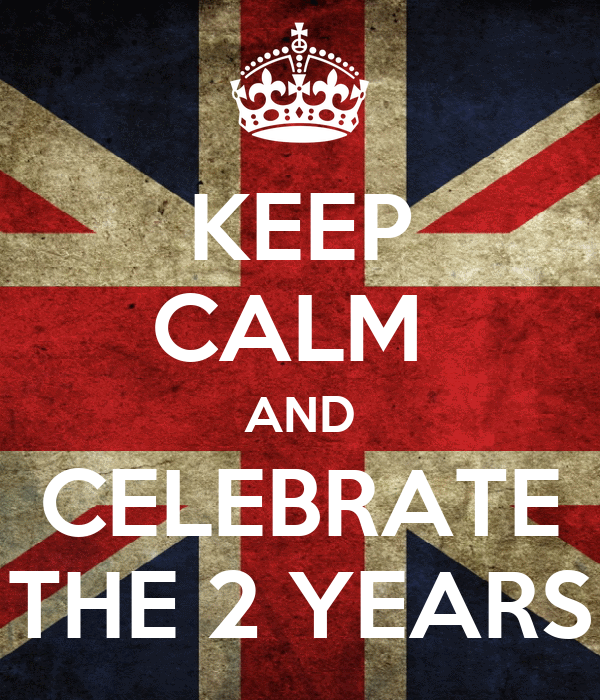 KEEP CALM  AND CELEBRATE THE 2 YEARS