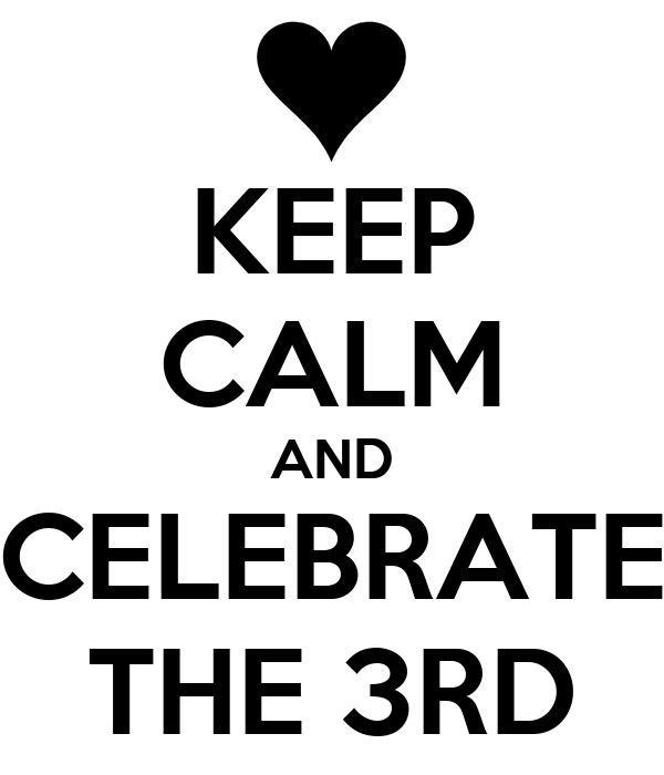 KEEP CALM AND CELEBRATE THE 3RD